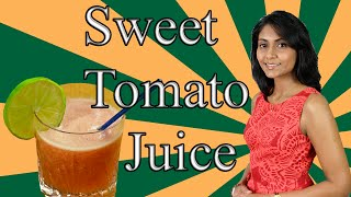 Sweet Tomato Juice: A super healthy tomato fresh drink.