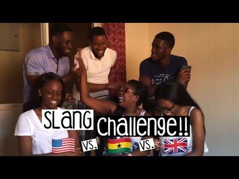SLANG CHALLENGE!!   UK vs GHANA vs USA