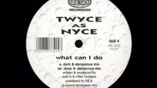 Twyce As Nyce - What Can I Do (Dark _amp; Dangerous Mix).