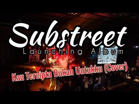 SUBSTREET || Launching Album || Kau Tercipta Bukan Untukku(COVER) (10/11)