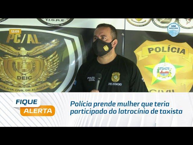 Polícia prende mulher que teria participado do latrocínio de taxista em Maceió