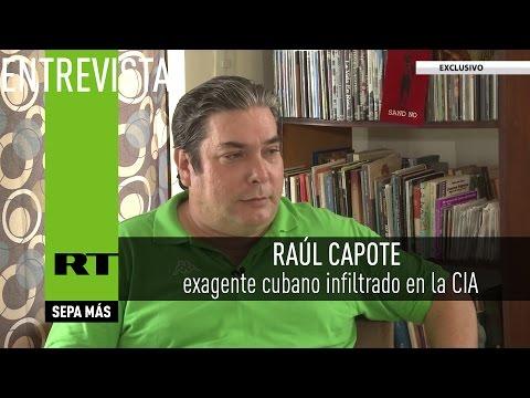 Entrevista con Raúl Capote, exagente cubano infiltrado en la CIA