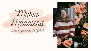 MULHERES DA BÍBLIA 17: #Maria Madalena | Projeto 3.16