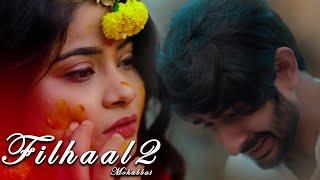 Filhall2 full song Mohabbat Akshay Kumar Ft Nupur Sanon, Ammy, BPraak, Jaani Hart Broken Love Story