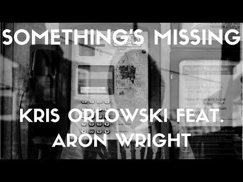Kris Orlowski - Somethings Missing Feat.Aron Wright  (Lyrics)