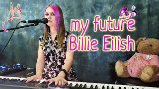 my future - @Billie Eilish LIVE cover by Asya