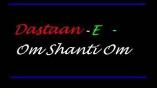 Dastaan-E - Om Shanti Om