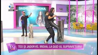 Teo Show(26.05.2021) - Jador vs Irisha, la quiz-ul supravietuirii! Jador s-a infuriat cand Irisha...