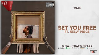 Wale - Set You Free Ft. Kelly Price (Wow... that's crazy)
