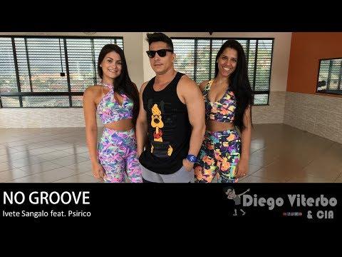 No Groove - Ivete Sangalo ft Psirico  Coreografia - Diego Viterbo & CIA