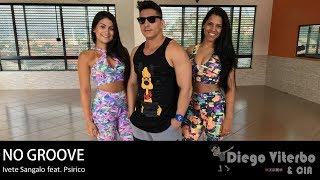 Baixar No Groove - Ivete Sangalo ft. Psirico / Coreografia - Diego Viterbo & CIA