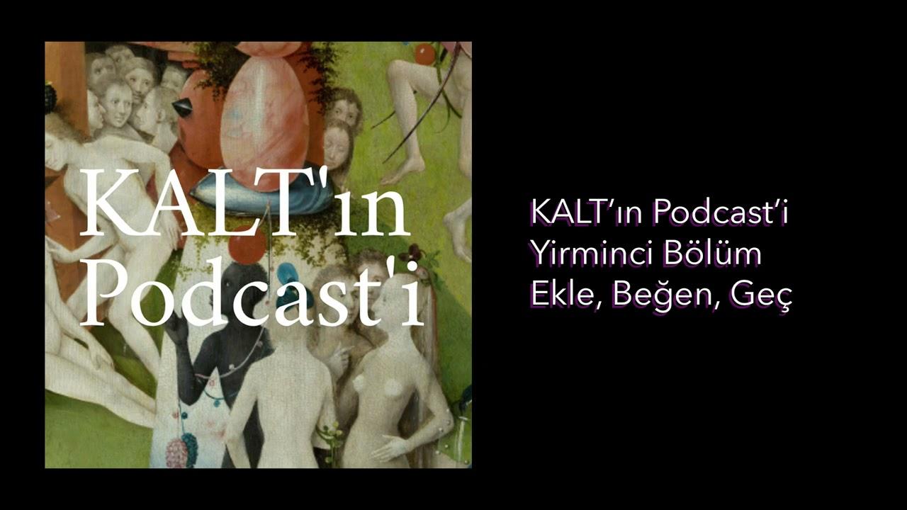 Download KALT'ın Podcast'i - 20. Bölüm: Ekle, Beğen, Geç.......