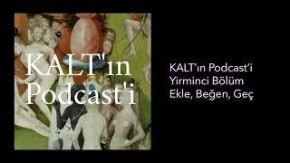 KALTın Podcasti - 20. Bölüm Ekle, Beğen, Geç.......