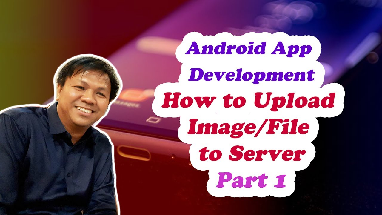 Best Android Studio Tutorial on How to Upload Image/File to Server (Part 1)