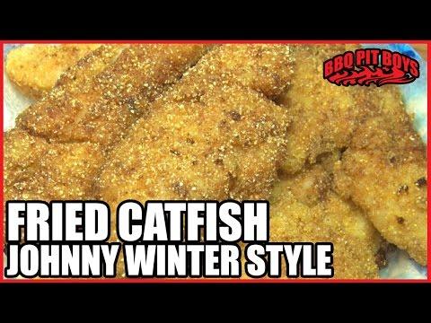 Fried Catfish Recipe Johnny Winter Style