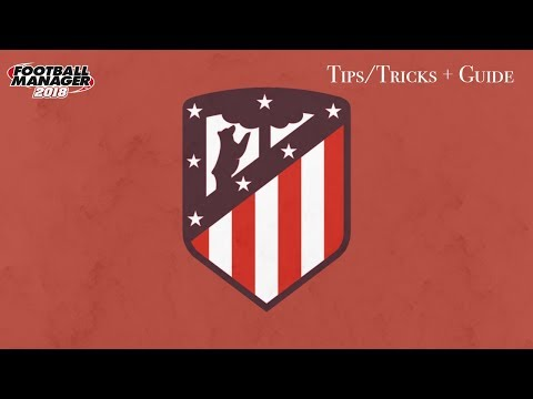 FM 18 Atletico Madrid Tactics And Team Guide Football Manager 2018