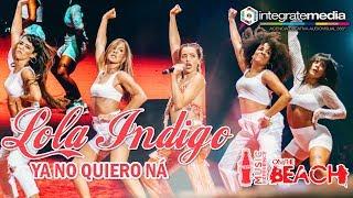 LOLA INDIGO - Ya No Quiero Ná | DIRECTO CCME On The Beach Fan Edition 2018