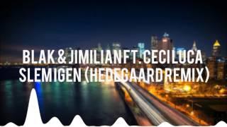 Blak & Jimilian ft. Ceci Luca - Slem Igen (Hedegaard Remix)