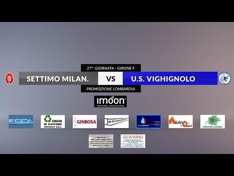 SETTIMO MILANESE Vs US VIGHIGNOLO - 27^ Giornata Girone F Promozione Lombardia