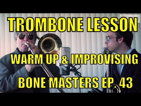 Trombone Lessons: Bill Watrous's Warm up, Mouthpiece buzz, and Improv advice Bone Masters: Ep. 43