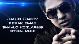 Jasur Gaipov Kerak Emas Shahlo Ko Zlaring Official Music