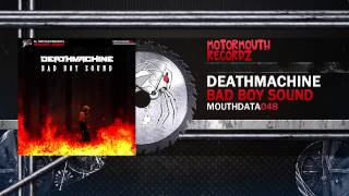 Deathmachine - Bad Boy Sound [Motormouth Recordz]