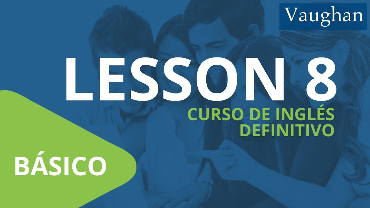 Leccion 8 Nivel Basico Curso Vaughan Para Aprender Ingles Gratis