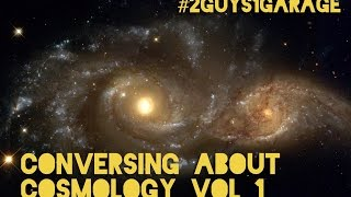 2 Guys 1 Garage #9: Conversing about Cosmology