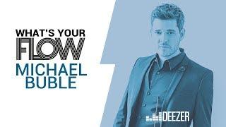 michael bublé   deezer whats your flow