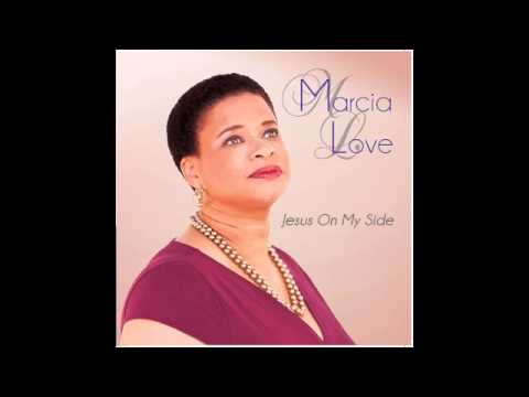 Marcia Love- Jesus On My Side