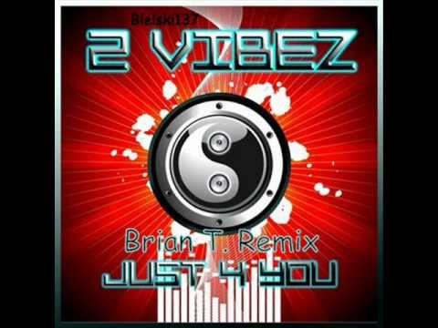2 Vibez-Just 4 you (Brian T. Remix)
