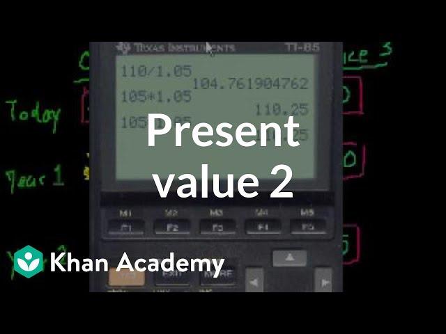 Present Value 2 | Interest and debt | Finance & Capital Markets | Khan Academy