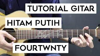 (Tutorial Gitar) FOURTWNTY - Hitam Putih | Mudah Dan Cepat Dimengerti Untuk Pemula