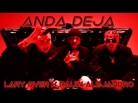 Lary Over – Anda Deja (Letra) ft. Rauw Alejandro & Lil Geniuz