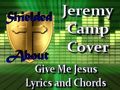 Give Me Jesus (Jeremy Camp Worship Cover) with lyrics and chords ...