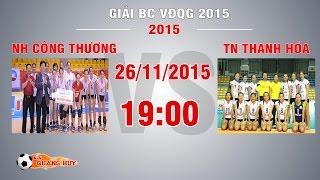 nh cong thuong vs tien nong thanh hoa - bk2 giai bc vdqg 2015  full
