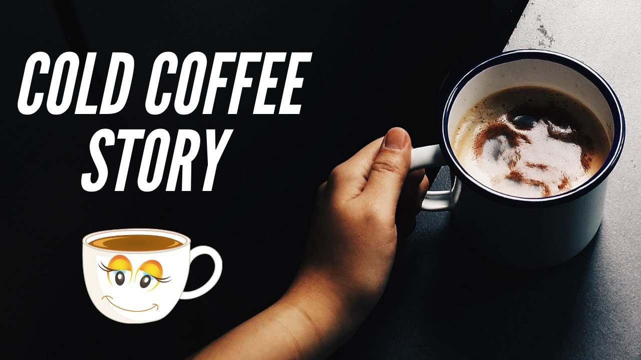 Cold Coffee Story   Hindi   By Shivesh Muraw - YouTube