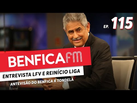 #115 - Benfica FM   Entrevista LFV + Antevisão Benfica X Tondela