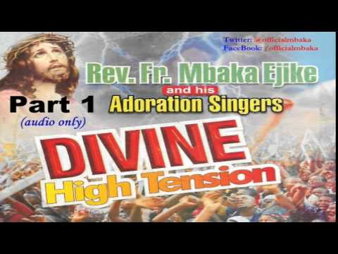 Divine High Tension - Part 1  (Official Father Mbaka)