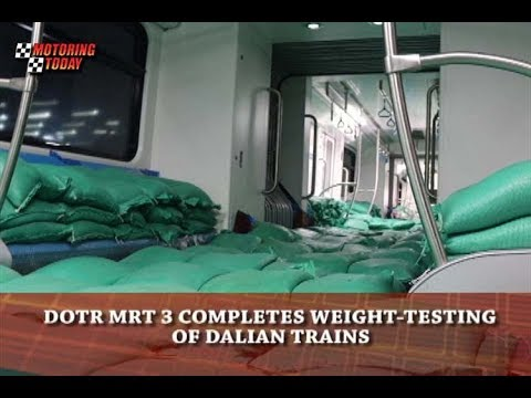 DOTR MRT 3 COMPLETES WEIGHT TESTING OF DALIAN TRAINS   Motoring News