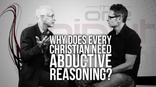 332. Why Does Every Christian Need Abductive Reasoning?