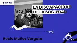 La discapacidad de la sociedad   Rocío Muñoz Vergara