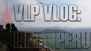VLP VLOG: Lima, Peru