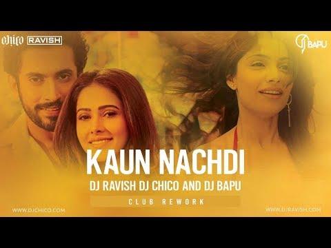 Kaun Nachdi | Guru Randhawa | Sonu Ke Titu Ki Sweety | DJ Ravish, DJ Chico & DJ Bapu Club Rework