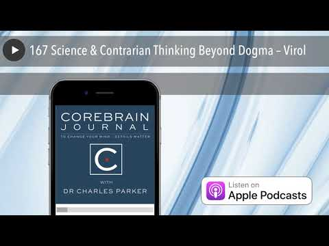167 Science & Contrarian Thinking Beyond Dogma – Virol