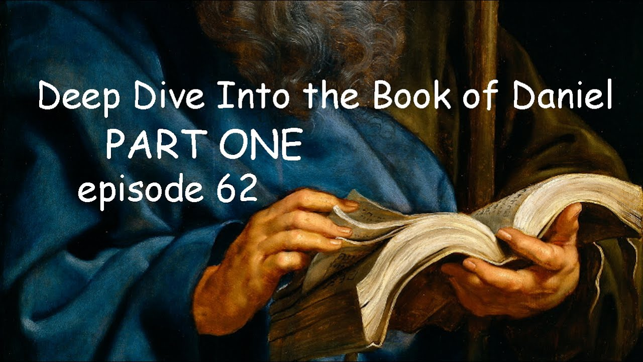 Deep Dive Into the Book of Daniel. PART ONE. Episode 62