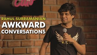 AWKWARD CONVERSATIONS | STAND UP COMEDY BY RAHUL SUBRAMANIAN