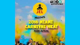 DJ JEL PRESENTS 2016 MIAMI CARNIVAL HEAT 2 [2017 SOCA MIX!!!!]