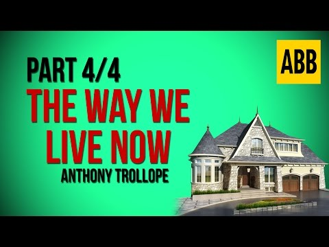 THE WAY WE LIVE NOW: Anthony Trollope - FULL AudioBook: Part 4/4