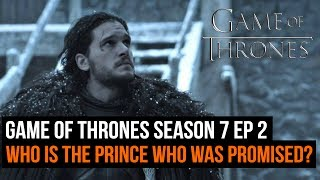 Game of Thrones Season 7 Episode 2 - Who is the Prince Who Was Promised?